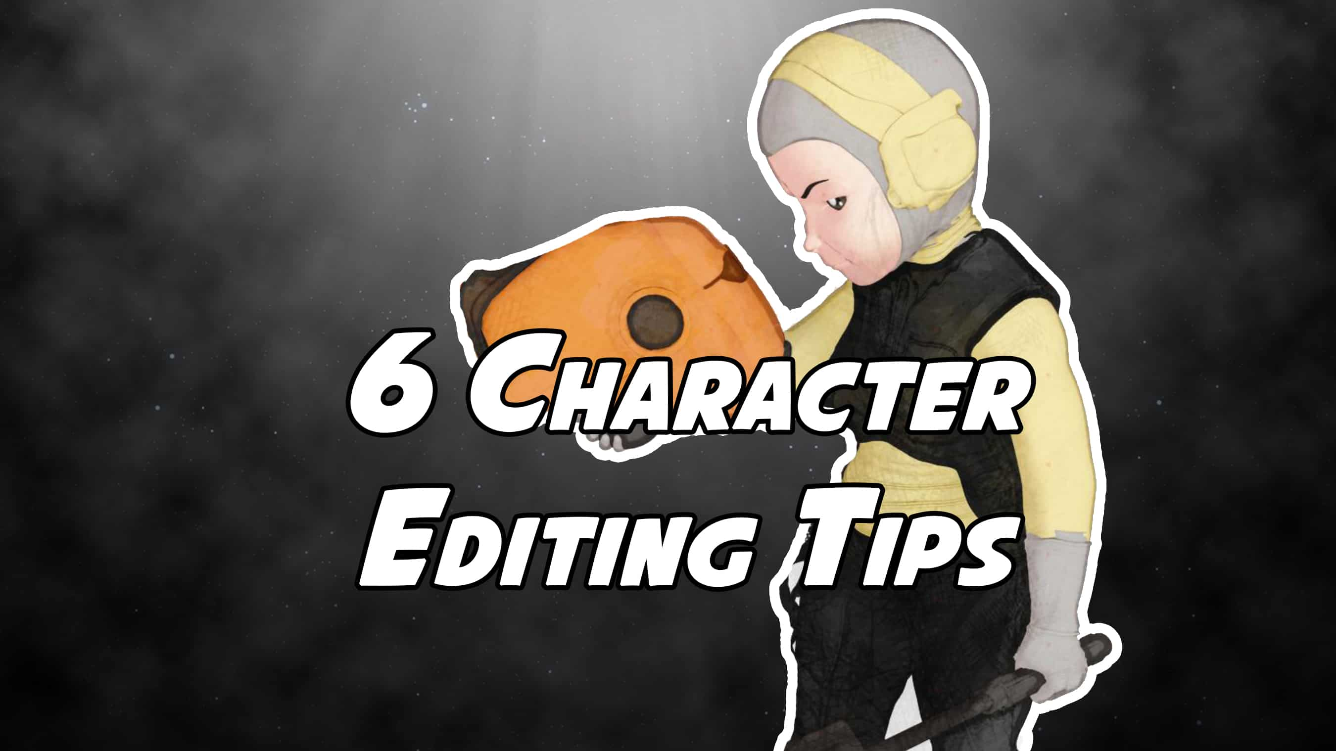 6 Character Editing Tips- Episode 015