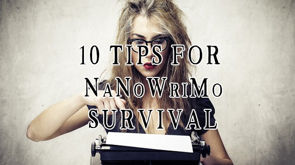 10 Tips for NaNoWriMo Survival