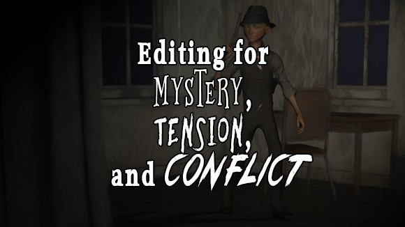 Editing Mystery Tension Conflict