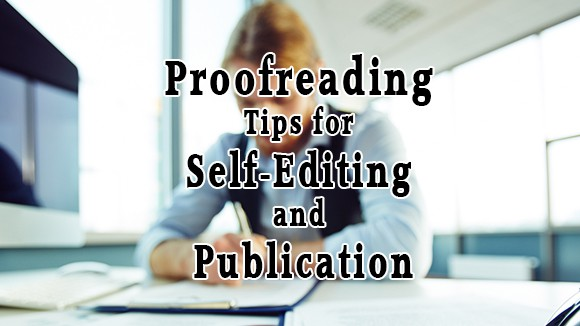 Proofreading Tips for Self-Editing and Publication