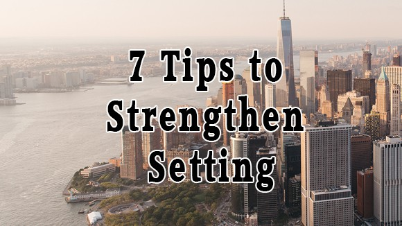 7 Tips to Strengthen Setting