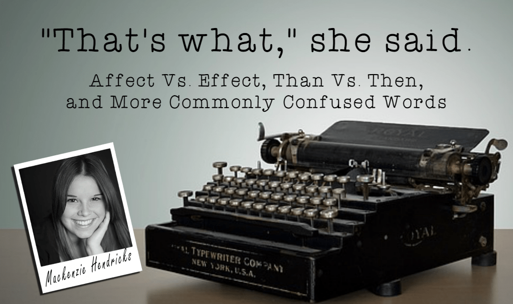 Affect Vs. Effect, Than Vs. Then, and More Commonly Confused Words