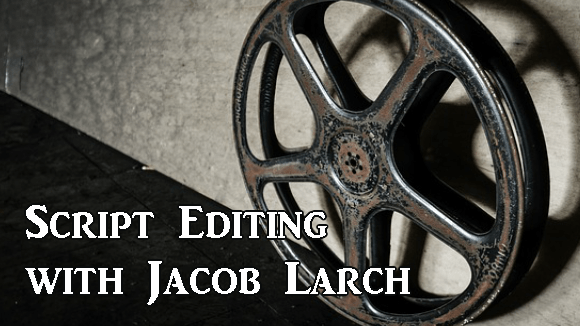 Script Editing with Jacob Larch