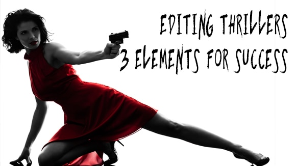 Editing Thrillers 3 Elements you Must Include