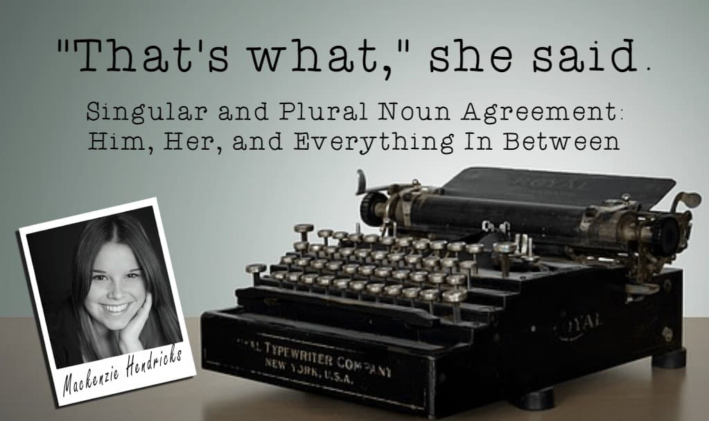 Singular and Plural Noun Agreement: Him, Her, and Everything In Between